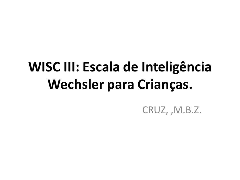 WISC III: Escala de Inteligência Wechsler para Crianças.