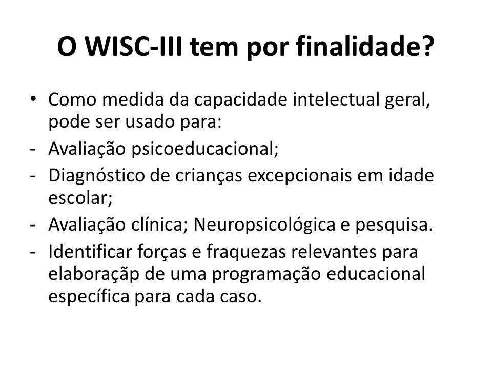 O WISC-III tem por finalidade