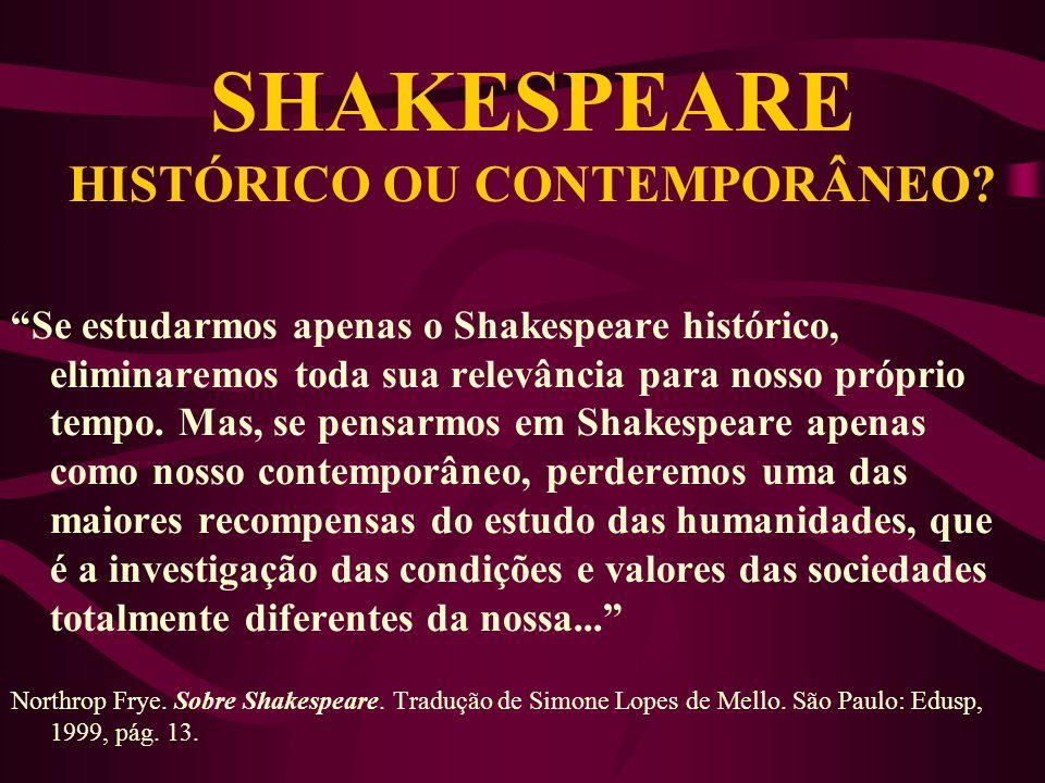 SHAKESPEARE SHAKESPEARE HISTÓRICO OU CONTEMPORÂNEO