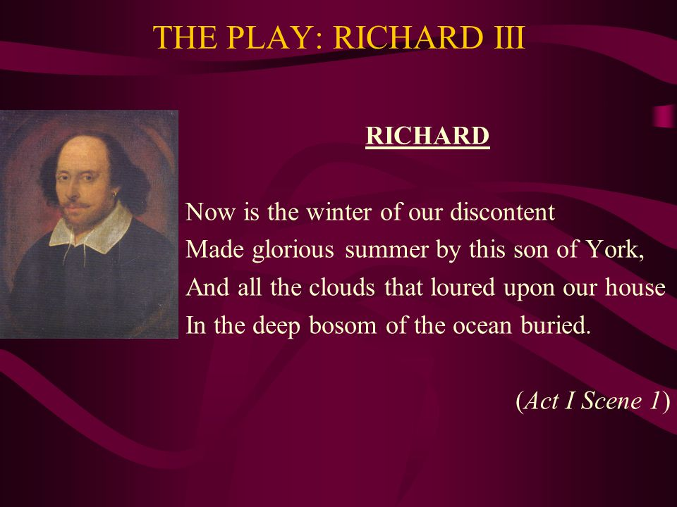 THE PLAY: RICHARD III RICHARD Now is the winter of our discontent