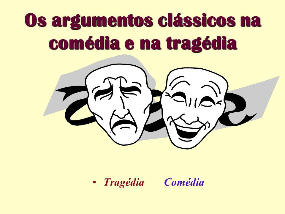 Os argumentos clássicos na comédia e na tragédia