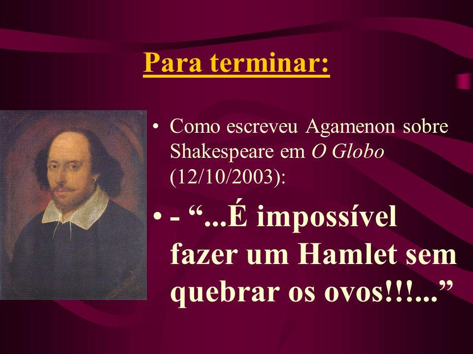 - ...É impossível fazer um Hamlet sem quebrar os ovos!!!...