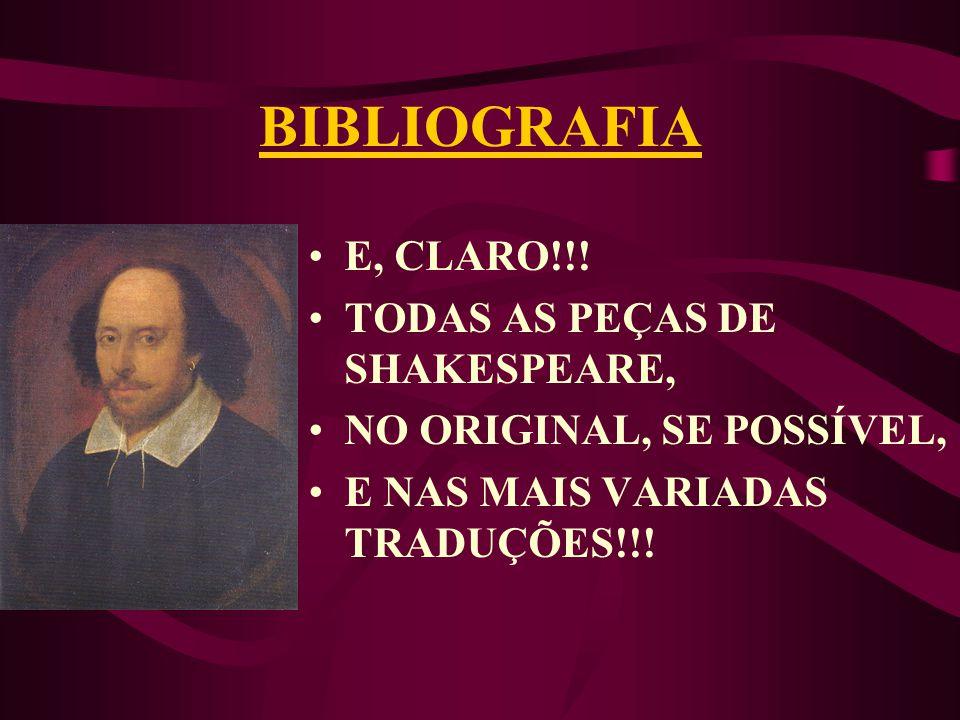 BIBLIOGRAFIA E, CLARO!!! TODAS AS PEÇAS DE SHAKESPEARE,