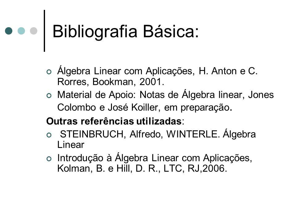 Bibliografia Básica: Álgebra Linear com Aplicações, H. Anton e C. Rorres, Bookman, 2001.