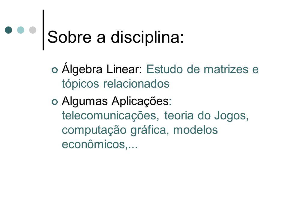 Sobre a disciplina: Álgebra Linear: Estudo de matrizes e tópicos relacionados.