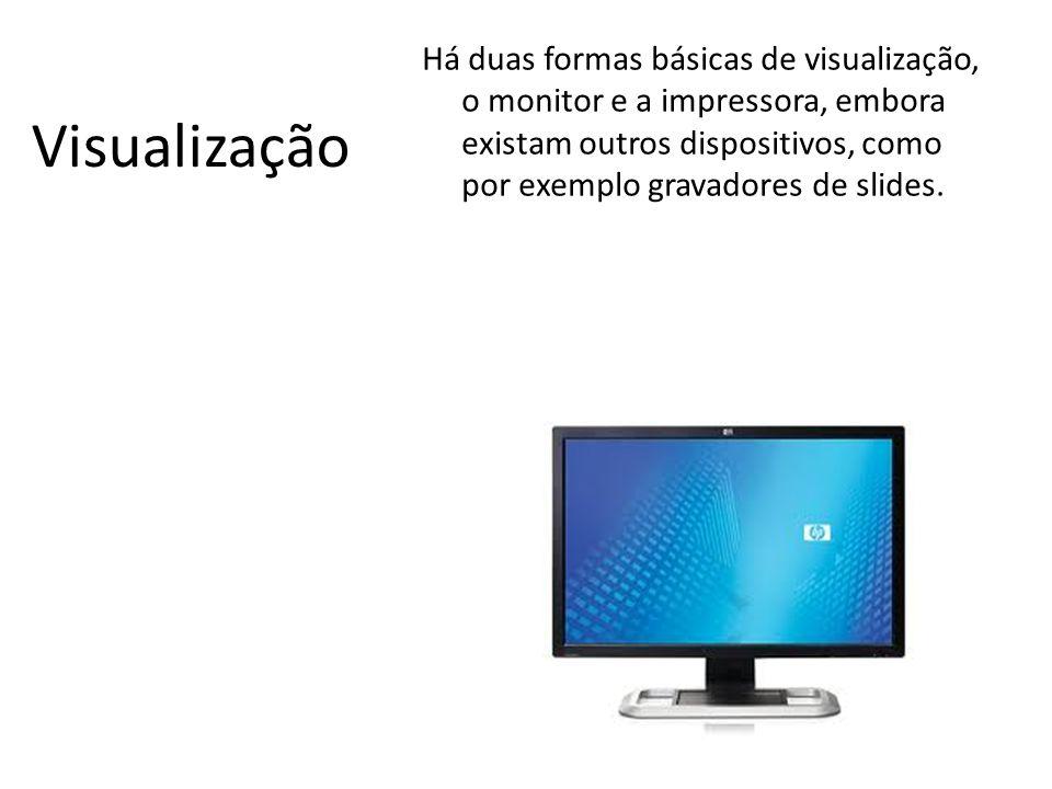 Há duas formas básicas de visualização, o monitor e a impressora, embora existam outros dispositivos, como por exemplo gravadores de slides.