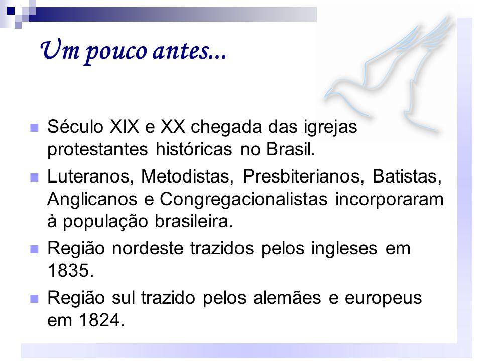 Um pouco antes... Século XIX e XX chegada das igrejas protestantes históricas no Brasil.