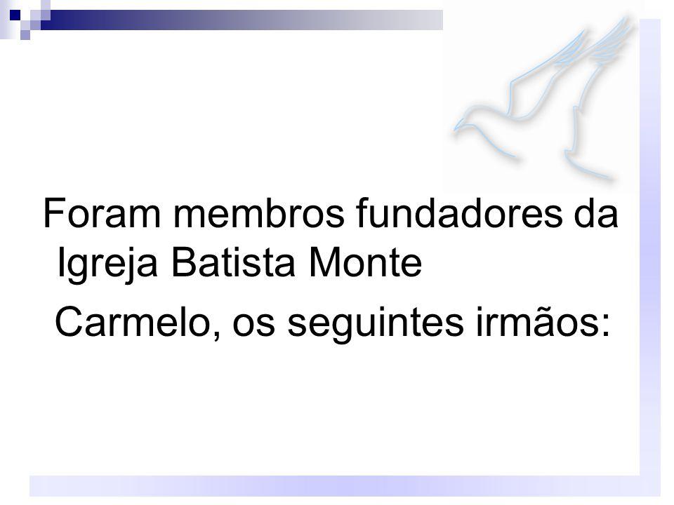 Foram membros fundadores da Igreja Batista Monte