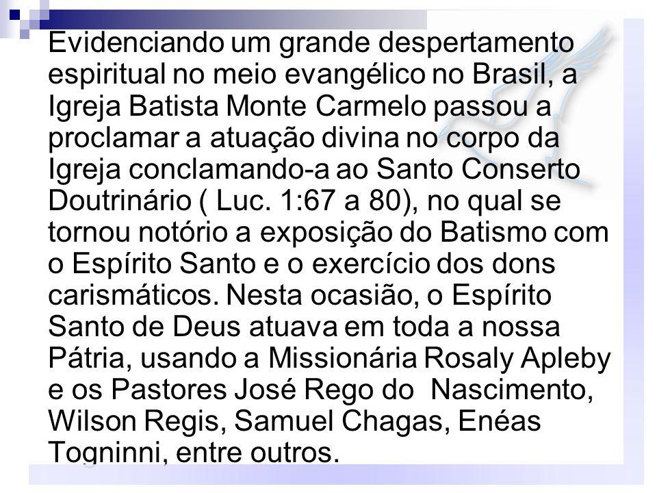 Evidenciando um grande despertamento espiritual no meio evangélico no Brasil, a Igreja Batista Monte Carmelo passou a proclamar a atuação divina no corpo da Igreja conclamando-a ao Santo Conserto Doutrinário ( Luc.