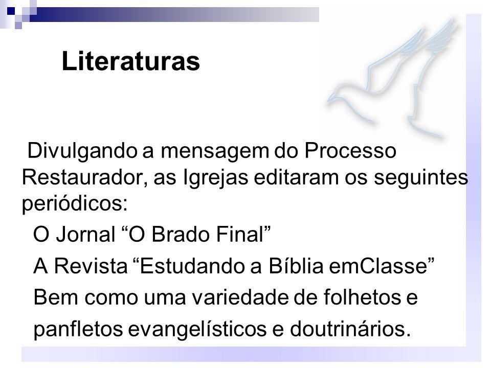 Literaturas Divulgando a mensagem do Processo Restaurador, as Igrejas editaram os seguintes periódicos: