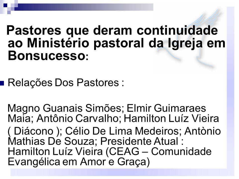 Pastores que deram continuidade ao Ministério pastoral da Igreja em Bonsucesso: