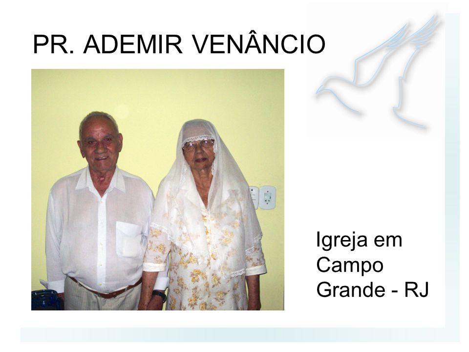 PR. ADEMIR VENÂNCIO Igreja em Campo Grande - RJ