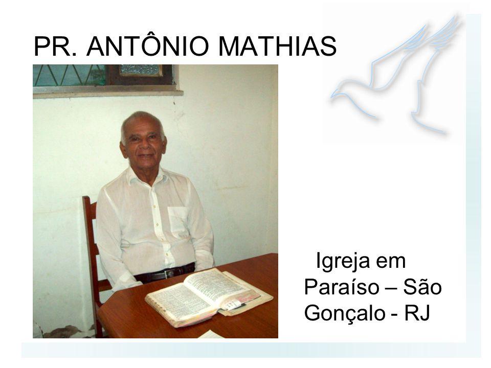 PR. ANTÔNIO MATHIAS Igreja em Paraíso – São Gonçalo - RJ