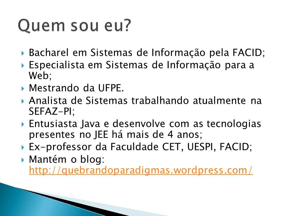 Quem sou eu Bacharel em Sistemas de Informação pela FACID;
