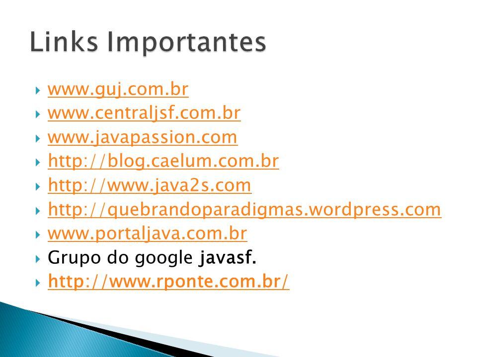 Links Importantes www.guj.com.br www.centraljsf.com.br