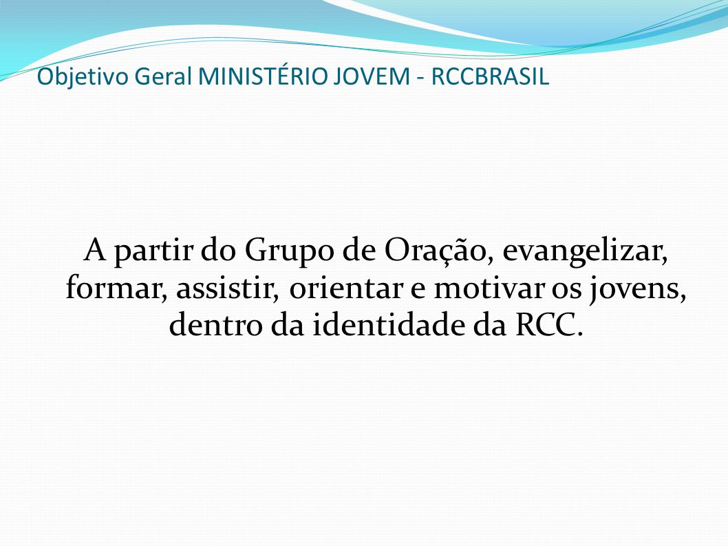 Objetivo Geral MINISTÉRIO JOVEM - RCCBRASIL