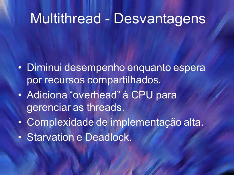 Multithread - Desvantagens