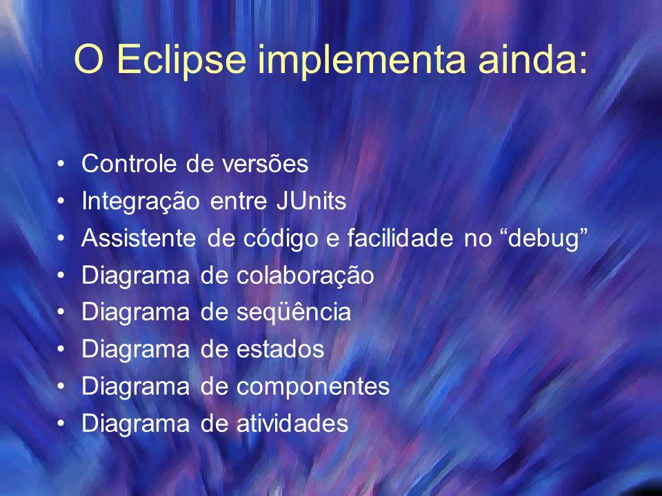 O Eclipse implementa ainda: