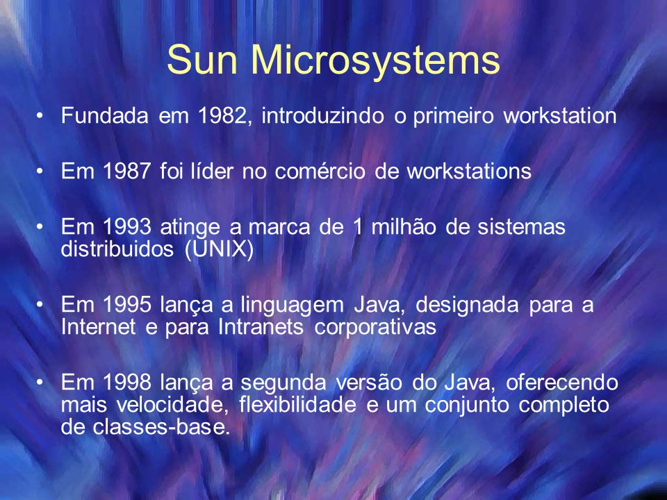 Sun Microsystems Fundada em 1982, introduzindo o primeiro workstation