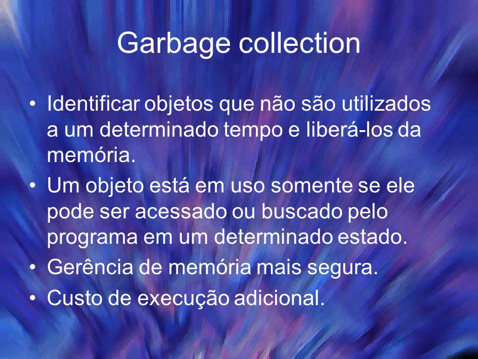 Garbage collection Identificar objetos que não são utilizados a um determinado tempo e liberá-los da memória.