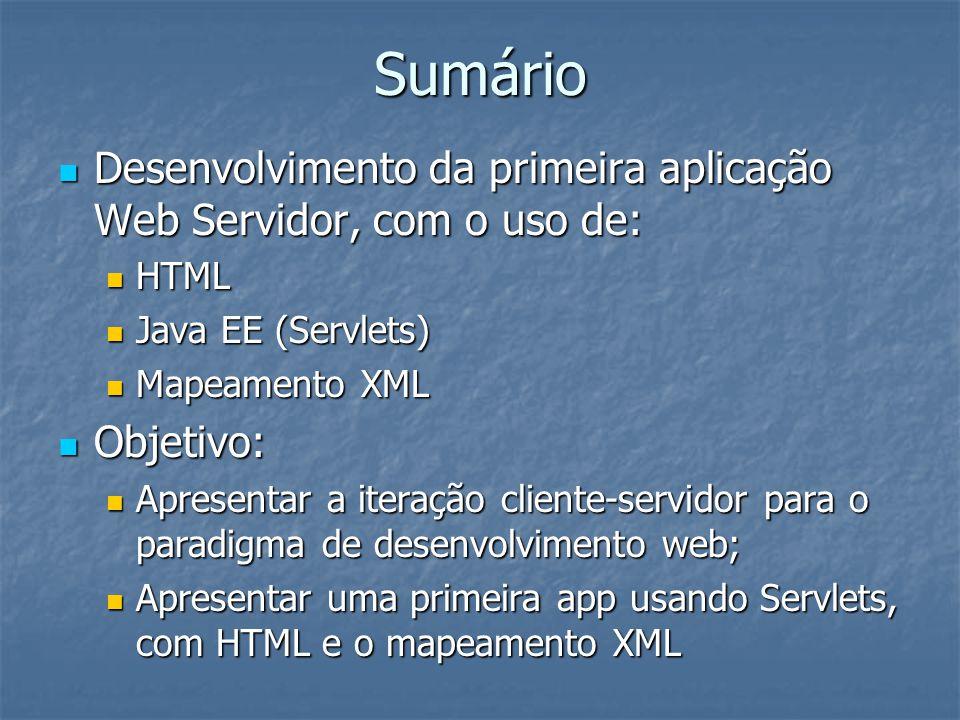 Sumário Desenvolvimento da primeira aplicação Web Servidor, com o uso de: HTML. Java EE (Servlets)