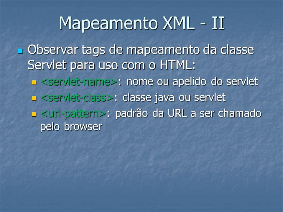 Mapeamento XML - II Observar tags de mapeamento da classe Servlet para uso com o HTML: <servlet-name>: nome ou apelido do servlet.