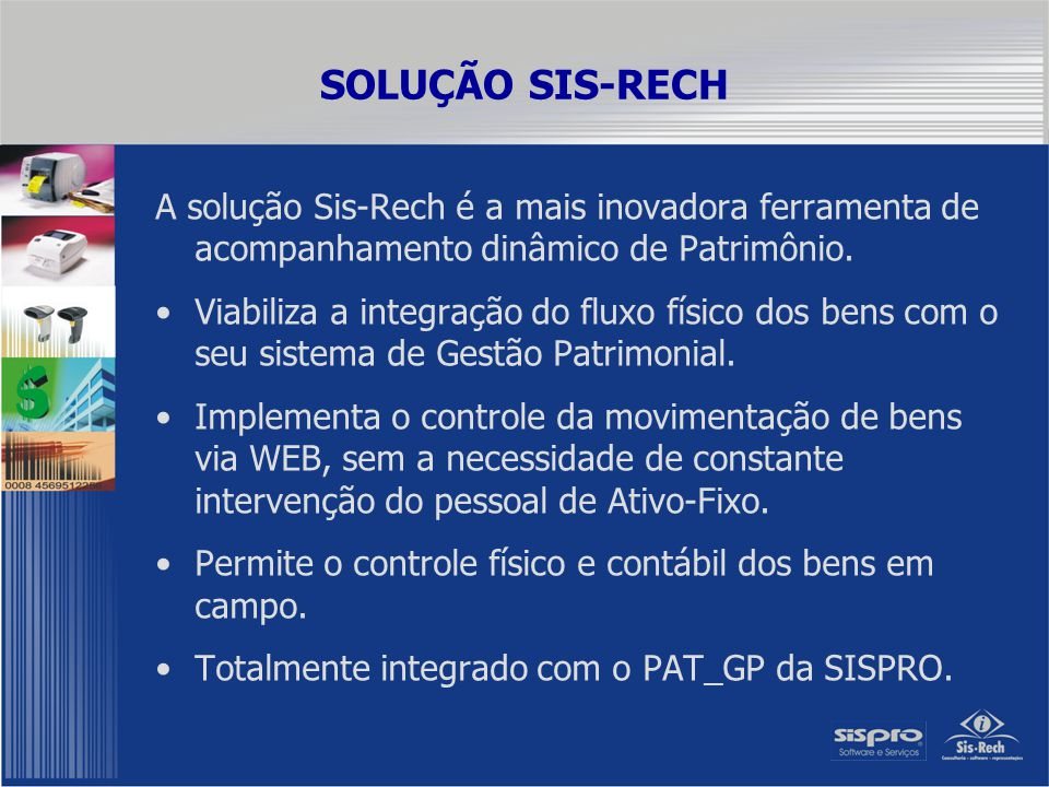 SOLUÇÃO SIS-RECH A solução Sis-Rech é a mais inovadora ferramenta de acompanhamento dinâmico de Patrimônio.