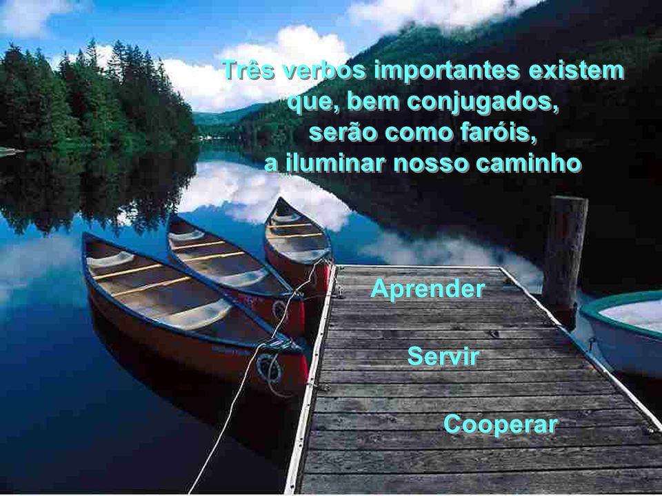 Três verbos importantes existem que, bem conjugados, serão como faróis, a iluminar nosso caminho