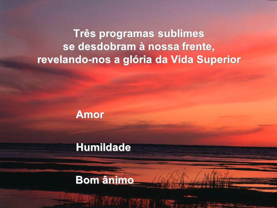 Três programas sublimes se desdobram à nossa frente, revelando-nos a glória da Vida Superior