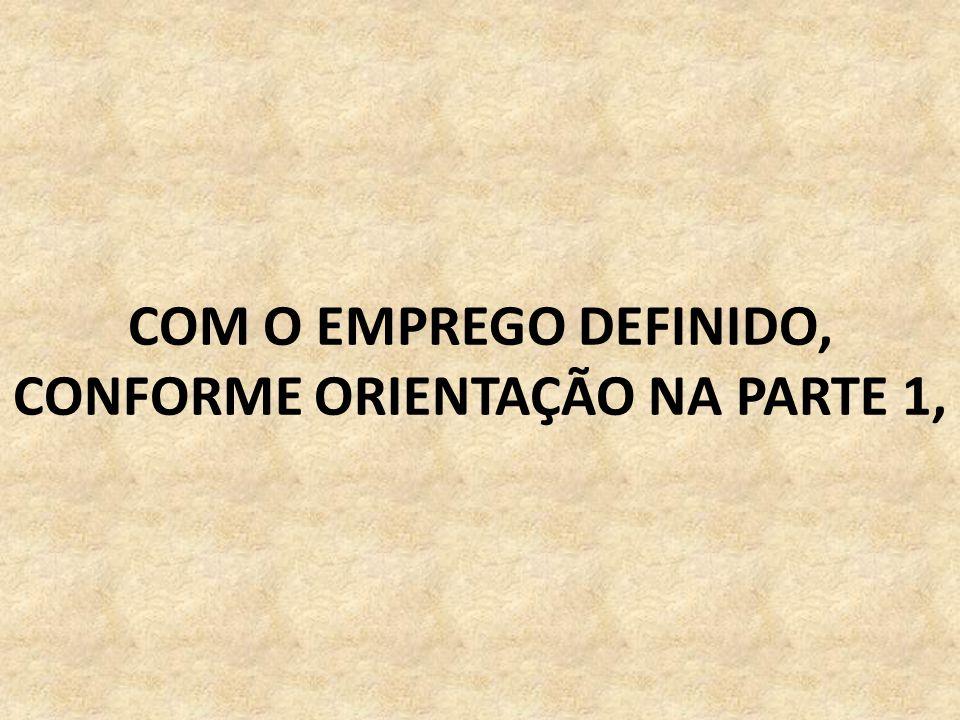 COM O EMPREGO DEFINIDO, CONFORME ORIENTAÇÃO NA PARTE 1,
