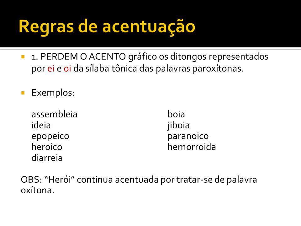 Regras de acentuação 1. PERDEM O ACENTO gráfico os ditongos representados por ei e oi da sílaba tônica das palavras paroxítonas.
