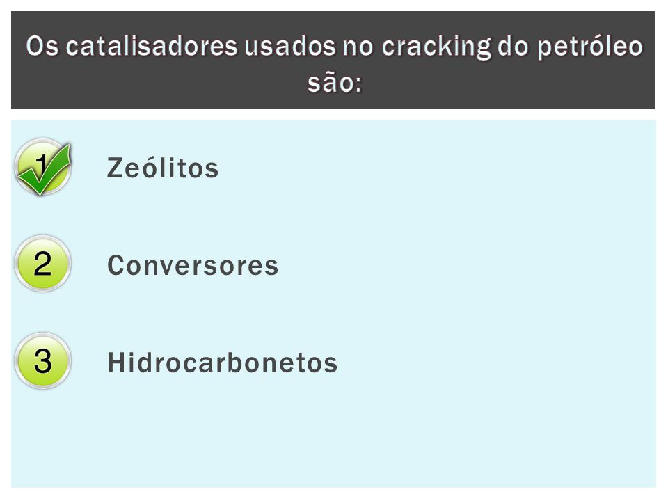 Os catalisadores usados no cracking do petróleo são: