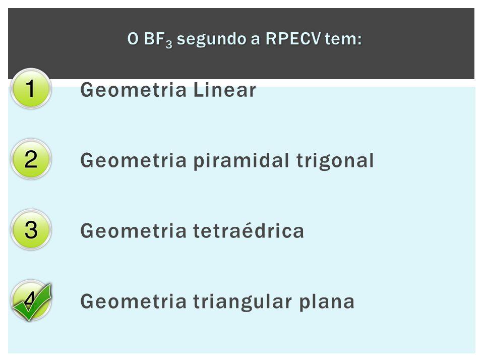 O BF3 segundo a RPECV tem: