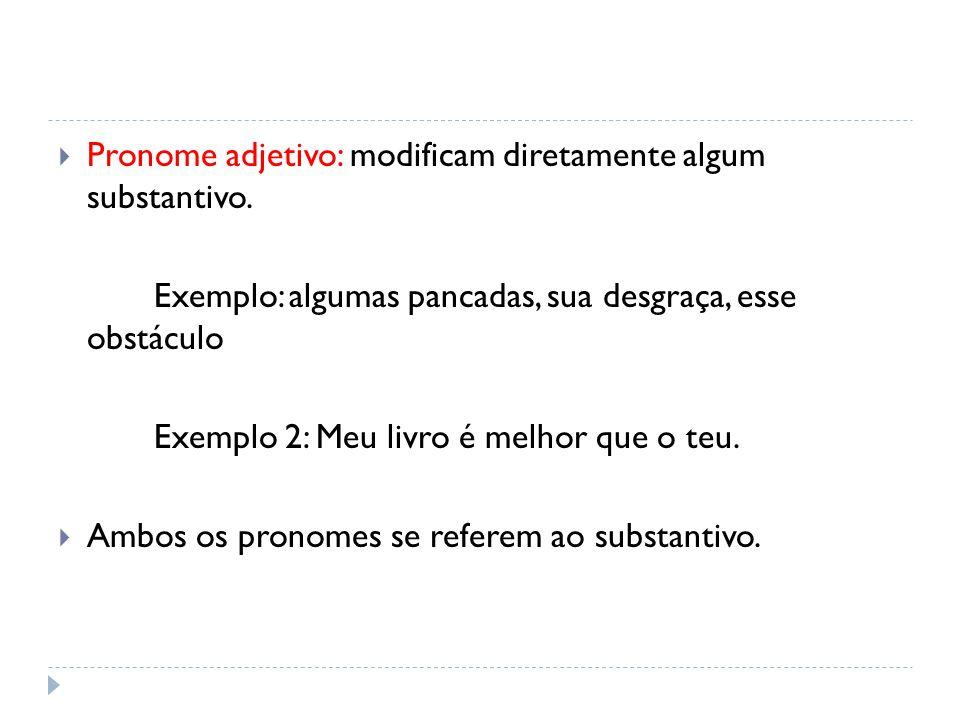 Pronome adjetivo: modificam diretamente algum substantivo.