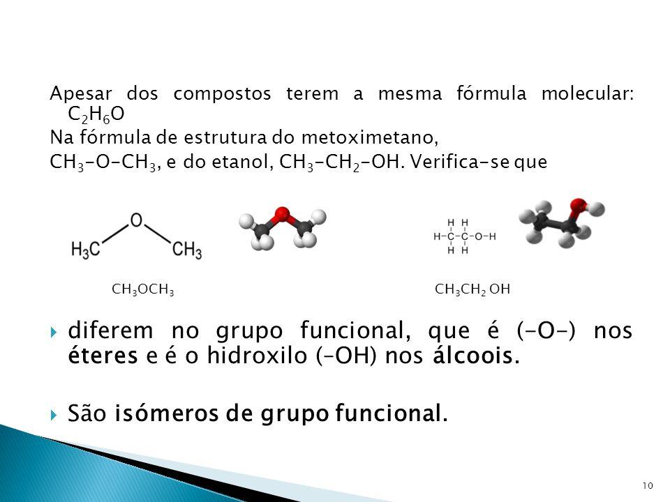 São isómeros de grupo funcional.