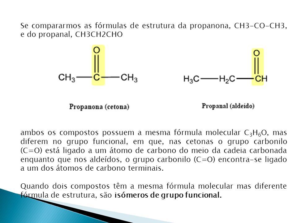 ISÓMEROS Se compararmos as fórmulas de estrutura da propanona, CH3-CO-CH3, e do propanal, CH3CH2CHO.