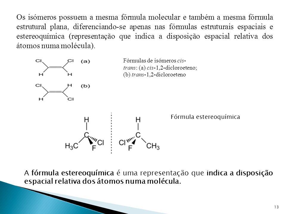 Os isómeros possuem a mesma fórmula molecular e também a mesma fórmula estrutural plana, diferenciando-se apenas nas fórmulas estruturais espaciais e estereoquímica (representação que indica a disposição espacial relativa dos átomos numa molécula).