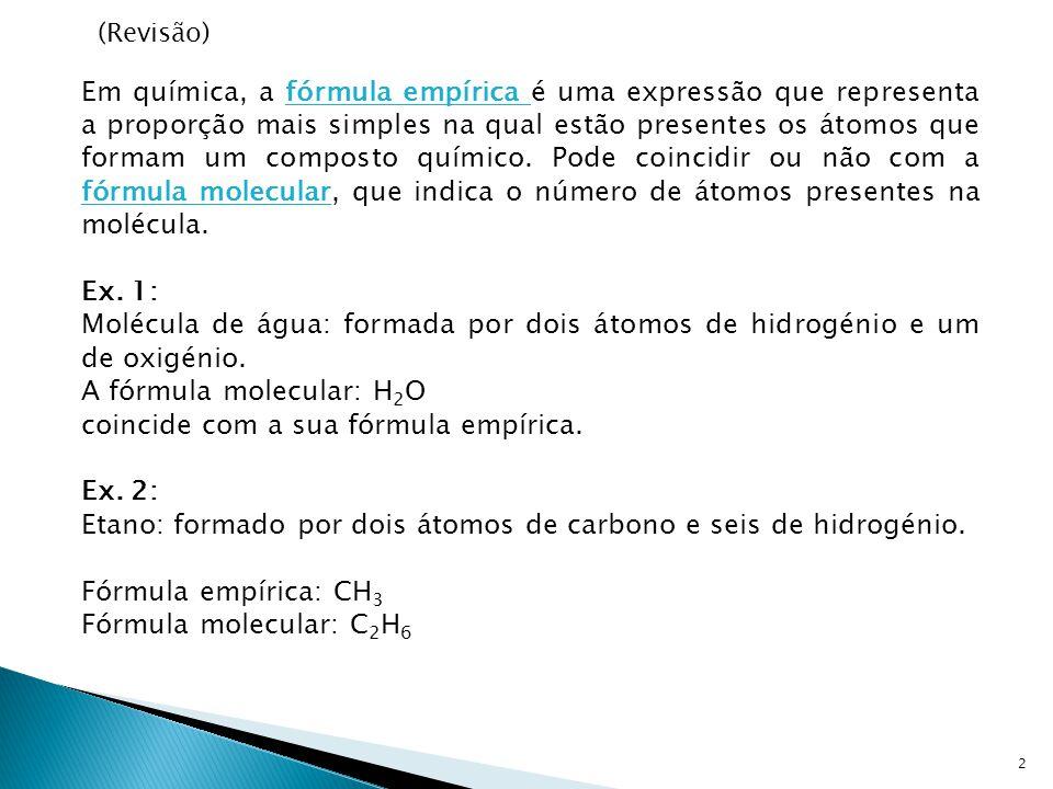 A fórmula molecular: H2O coincide com a sua fórmula empírica. Ex. 2: