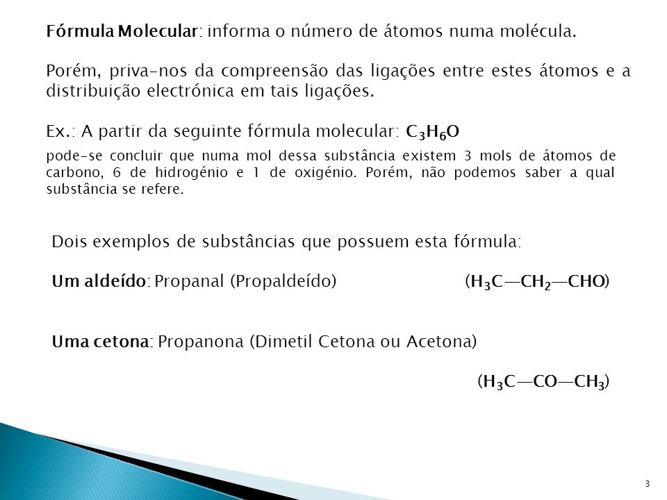 Fórmula Molecular: informa o número de átomos numa molécula.