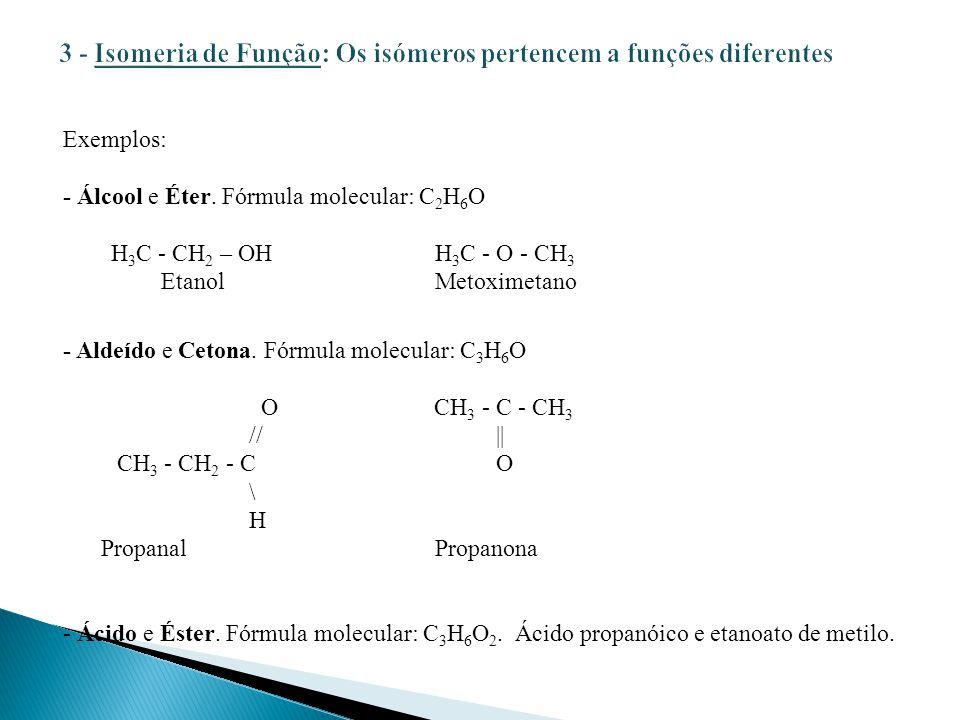 3 - Isomeria de Função: Os isómeros pertencem a funções diferentes