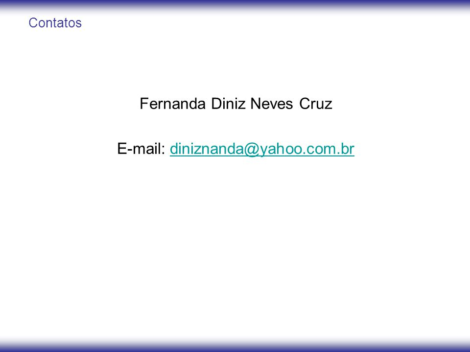 Fernanda Diniz Neves Cruz E-mail: diniznanda@yahoo.com.br