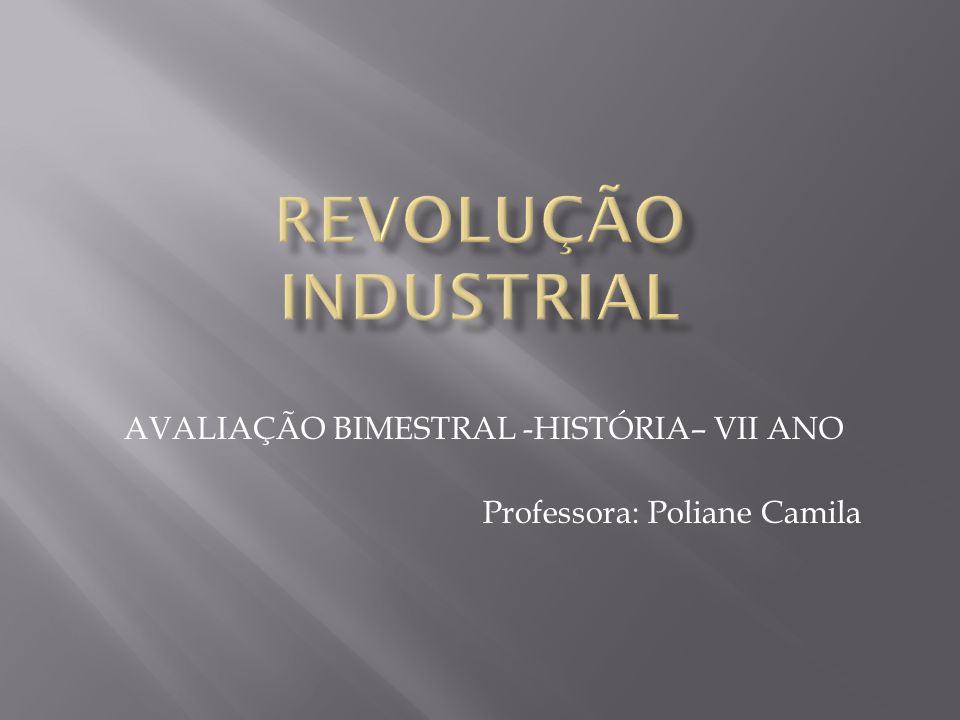 AVALIAÇÃO BIMESTRAL -HISTÓRIA– VII ANO Professora: Poliane Camila