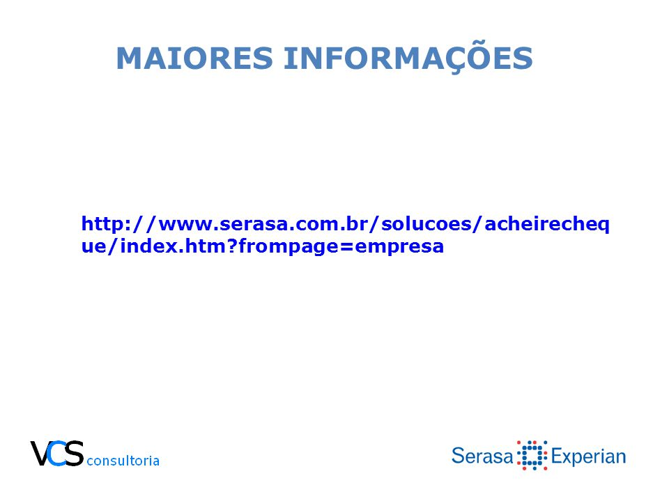 MAIORES INFORMAÇÕES http://www.serasa.com.br/solucoes/acheirecheque/index.htm frompage=empresa