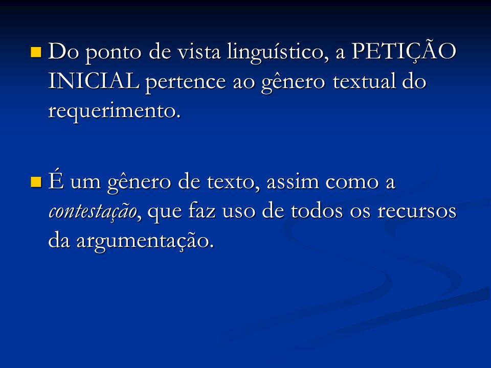 Do ponto de vista linguístico, a PETIÇÃO INICIAL pertence ao gênero textual do requerimento.