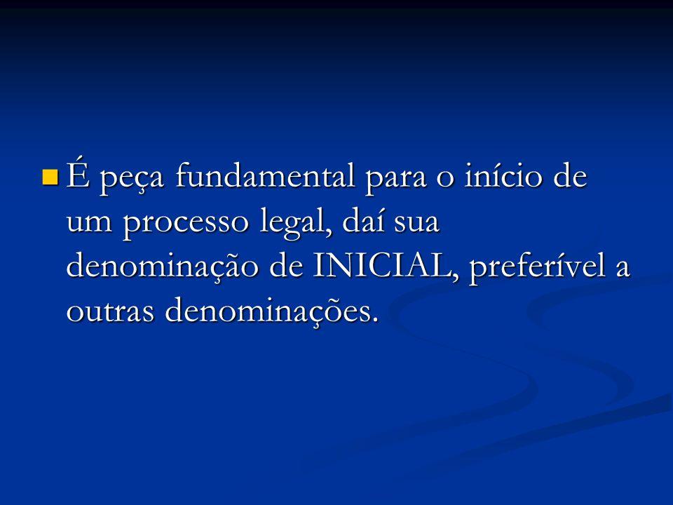 É peça fundamental para o início de um processo legal, daí sua denominação de INICIAL, preferível a outras denominações.