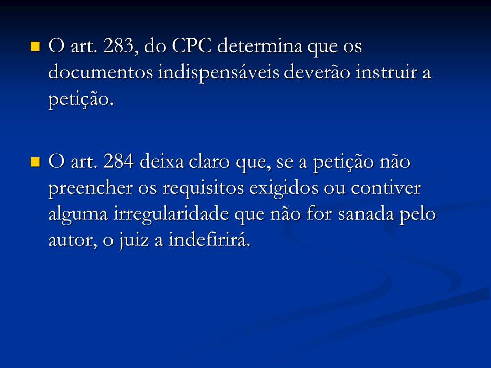 O art. 283, do CPC determina que os documentos indispensáveis deverão instruir a petição.
