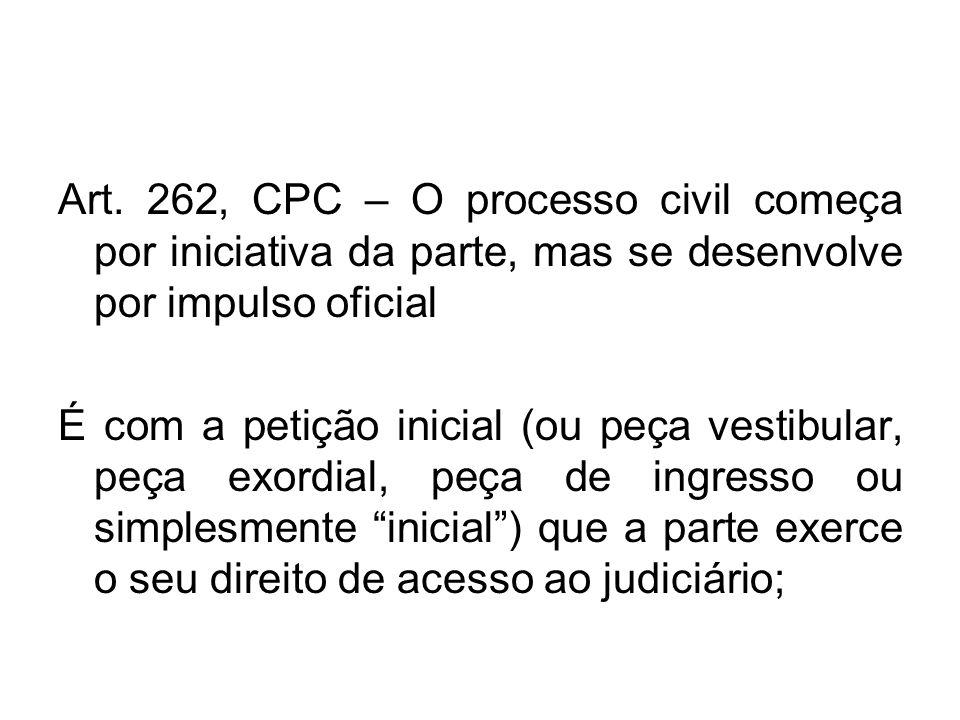 Art. 262, CPC – O processo civil começa por iniciativa da parte, mas se desenvolve por impulso oficial