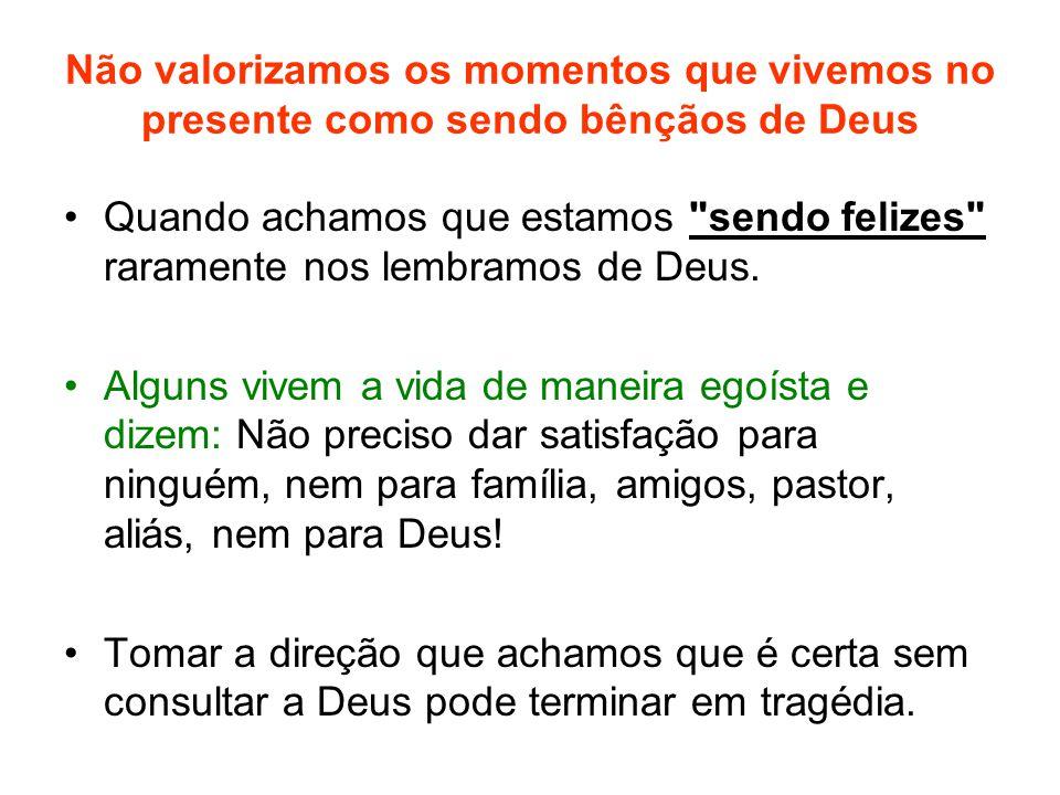 Não valorizamos os momentos que vivemos no presente como sendo bênçãos de Deus