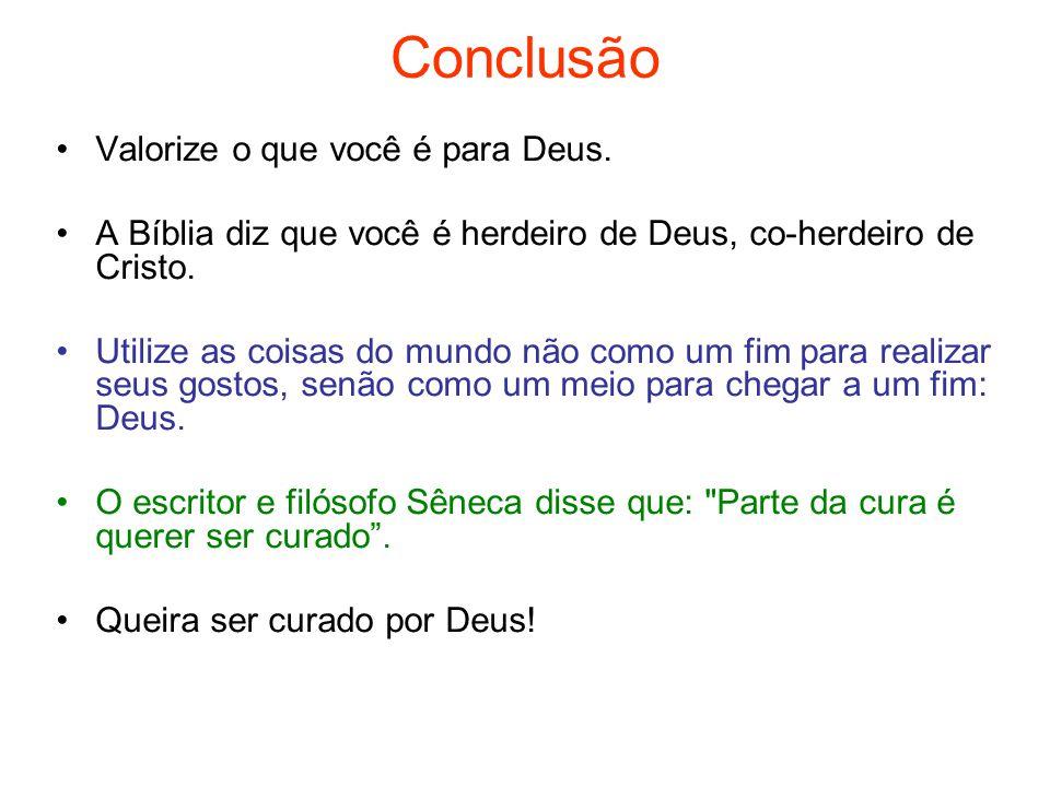 Conclusão Valorize o que você é para Deus.