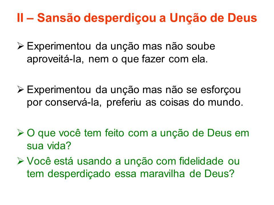 II – Sansão desperdiçou a Unção de Deus